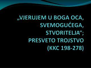 """""""VJERUJEM U BOGA OCA, SVEMOGUĆEGA, STVORITELJA"""";  PRESVETO TROJSTVO (KKC 198-278)"""