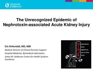 The  Unrecognized Epidemic of  Nephrotoxin-associated Acute Kidney Injury