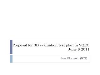 Proposal for 3D evaluation test plan in VQEG June 8 2011