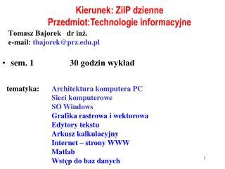 Tomasz Bajorek   dr inż.  e-mail:  tbajorek@prz.pl