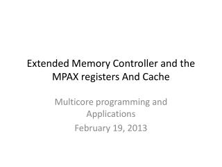 Extended Memory Controller and the MPAX registers And Cache