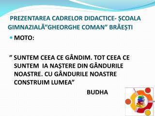 """PREZENTAREA CADRELOR DIDACTICE- ȘCOALA GIMNAZIALĂ""""GHEORGHE COMAN"""" BRĂEȘTI"""