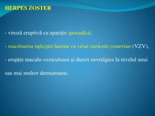 HERPES  ZOSTER -  viroză  eruptivă cu apariţie  sporadică ,