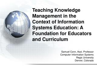 Teaching Knowledge Management in the Context of Information Systems Education: A Foundation for Educators and Curriculum