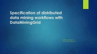 Specification of distributed data mining workflows with  DataMiningGrid