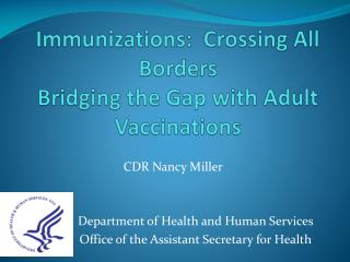 Immunizations:  Crossing All Borders  Bridging the Gap with Adult Vaccinations