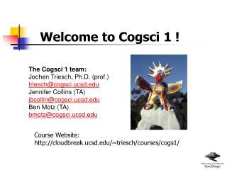 The Cogsci 1 team: Jochen Triesch, Ph.D. (prof.) triesch@cogsci.ucsd Jennifer Collins (TA)