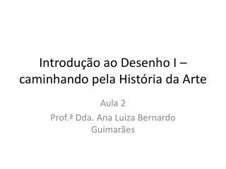 Introdução ao Desenho I – caminhando pela História da Arte