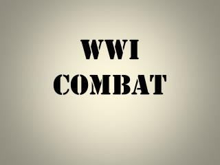 WWI  Combat