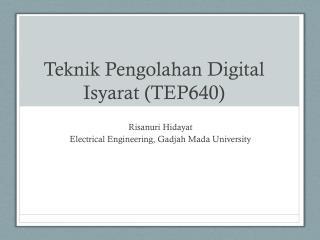 Teknik Pengolahan  Digital  Isyarat  (TEP640)