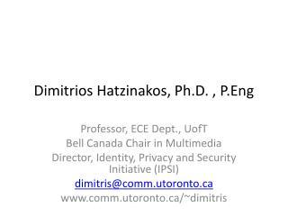 Dimitrios Hatzinakos, Ph.D. ,  P.Eng