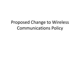 Proposed Change to Wireless Communications Policy
