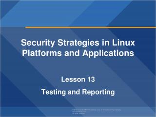 Security Strategies in Linux Platforms and Applications Lesson  13 Testing and  Reporting