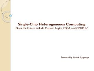 Single-Chip Heterogeneous Computing Does the Future Include Custom Logics, FPGA, and GPGPUs?