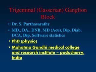 Trigeminal ( Gasserian ) Ganglion Block