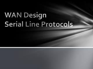 WAN Design Serial Line Protocols