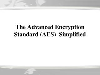The Advanced Encryption Standard ( AES )  Simplified