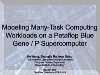 Modeling Many-Task Computing Workloads on a  Petaflop  Blue Gene / P Supercomputer