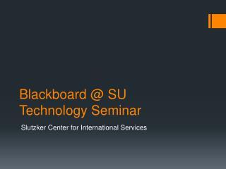 Blackboard @ SU Technology  Seminar
