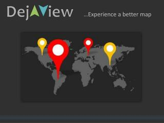 …Experience a better map