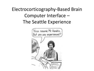 Electrocorticography -Based Brain Computer Interface –  The Seattle Experience