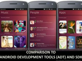 Comparison to  android  DEVELOPMENT TOOLS (ADT) AND SDK