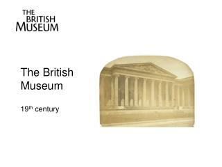 The British Museum  19 th  century