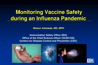 Monitoring Vaccine Safety during an Influenza Pandemic   Nelson Arboleda, MD, MPH   Immunization Safety Office ISO Offic