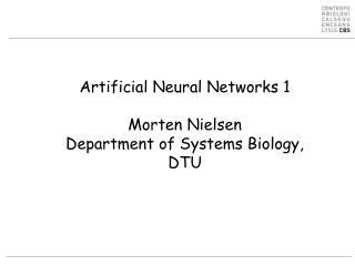 Artificial Neural Networks 1 Morten Nielsen Department of Systems Biology, DTU