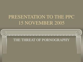 PRESENTATION TO THE PPC 15 NOVEMBER 2005