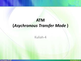 ATM  ( Asychronous  Transfer Mode  )