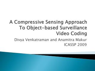 A Compressive Sensing Approach To Object-based Surveillance Video Coding