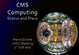 CMS Computing Status and Plans Maria Girone LHCC Meeting  3 rd  June 2014