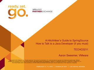 A Hitchhiker's Guide to  SpringSource How to Talk to a Java Developer (if you must) TECHC0211