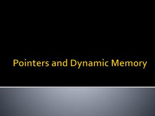 Pointers and Dynamic Memory