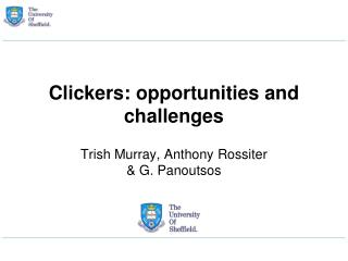 Clickers: opportunities and challenges Trish Murray, Anthony  Rossiter & G.  Panoutsos