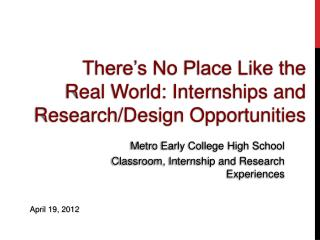 There's No Place Like the  Real  World: Internships  and Research/Design  Opportunities