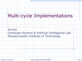 Multi-cycle Implementations Arvind Computer Science & Artificial Intelligence Lab.