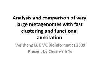 Analysis and comparison of very large  metagenomes  with fast clustering and functional annotation