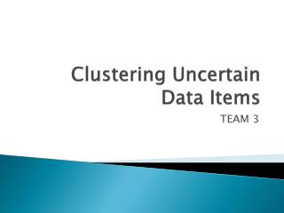 Clustering Uncertain Data Items