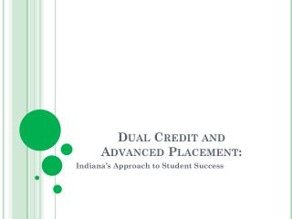 Dual Credit and  Advanced Placement:
