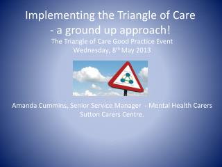 Amanda Cummins, Senior Service Manager  - Mental Health  Carers  Sutton Carers Centre.  .
