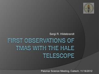 First observations  of  TMAS  With  the Hale telescope