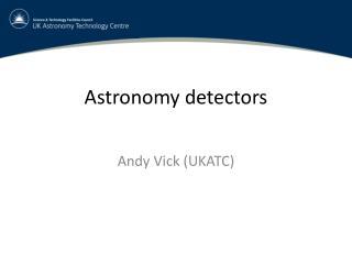 Astronomy detectors
