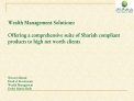 Wealth Management Solutions:  Offering a comprehensive suite of Shariah compliant products to high net worth clients