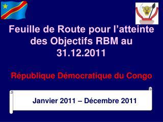 Feuille de Route pour l atteinte des Objectifs RBM au 31.12.2011   R publique D mocratique du Congo