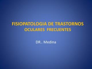 FISIOPATOLOGIA DE TRASTORNOS  OCULARES  FRECUENTES
