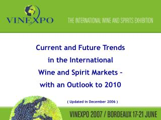 Current and Future Trends  in the International  Wine and Spirit Markets –