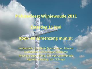 Pinksterfeest Wijnjewoude  2011 Zaterdag  11  juni Koor - en  samenzang m.m.v .: