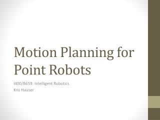 Motion Planning for Point Robots